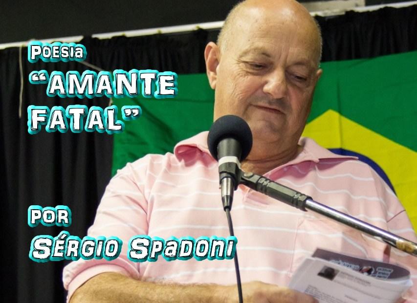 """07 - """"AMANTE FATAL"""" por Sérgio Spadoni - poema - Pílulas de Poesia"""