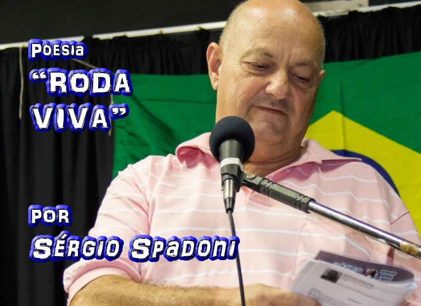 "10 - ""RODA VIVA"" por Sérgio Spadoni - poema - Pílulas de Poesia"