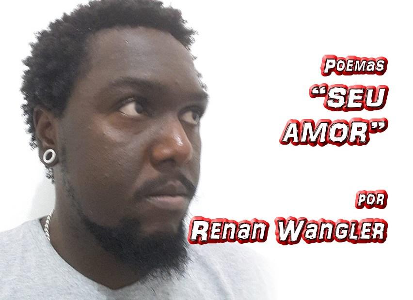 """02 - Poema """"SEU AMOR"""" por Renan Wangler - Pílulas de Poesia"""