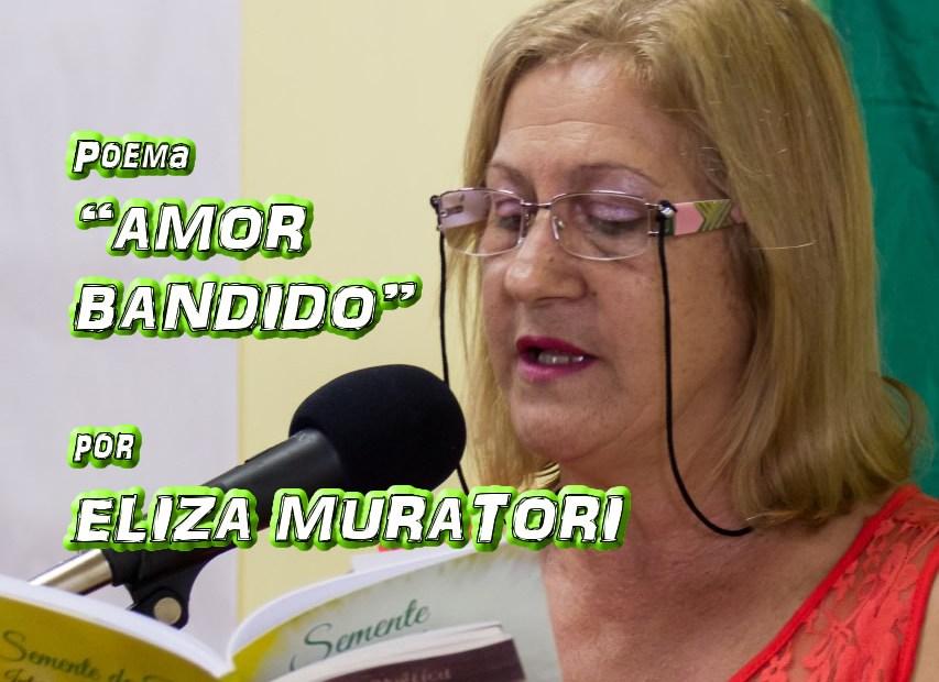 """03 - Poema """"AMOR BANDIDO"""" por Eliza Muratori - Pílulas de Poesia"""