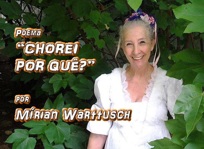 "03 - Poema ""CHOREI POR QUÊ?"" por Mírian Warttusch - Pílulas de Poesia"