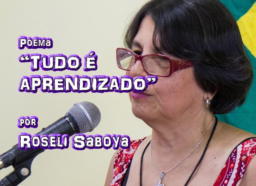 "03 - Poema ""TUDO É APRENDIZADO"" por Roseli Saboya - Pílulas de Poesia"