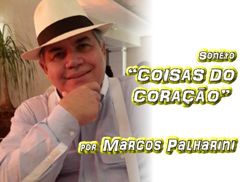 """03 - Poema """"COISAS DO CORAÇÃO"""" por Marcos Palharini - Pílulas de Poesia"""