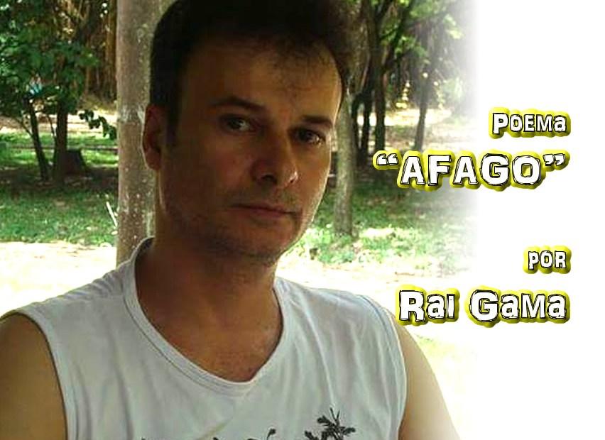 AFAGO, poema, Rai Gama , Pílulas de Poesia, poeta, músico, cantor, escritor, poeta, smdp, sociedade mundial dos poetas, café com poesia