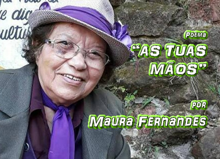 "04 - Poema ""AS TUAS MÃOS"" por Maura Fernandes - Pílulas de Poesia"