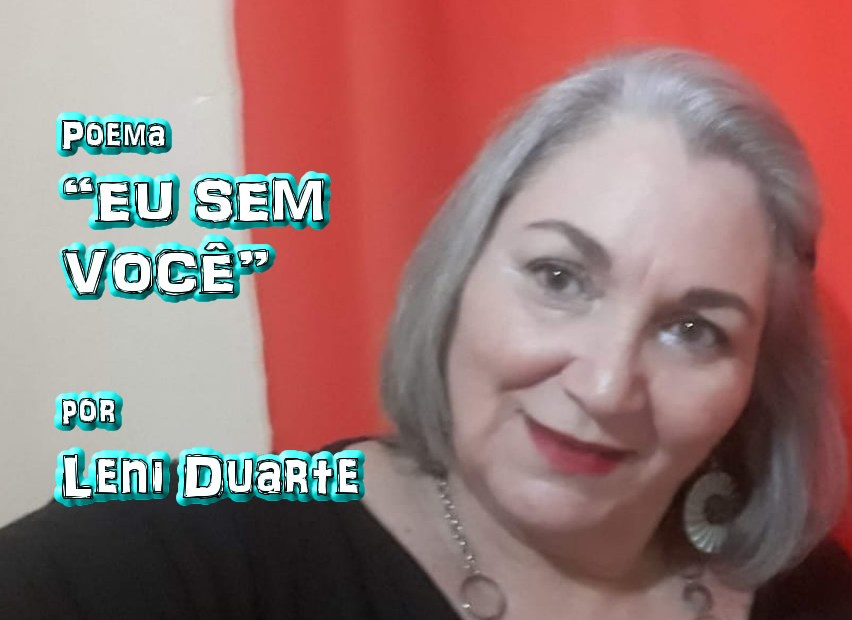 """04 - Poema """"EU SEM VOCÊ"""" por Leni Duarte - Pílulas de Poesia"""