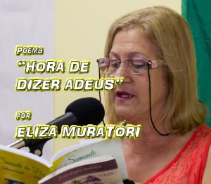 "04 - Poema ""HORA DE DIZER ADEUS"" por Eliza Muratori - Pílulas de Poesia"