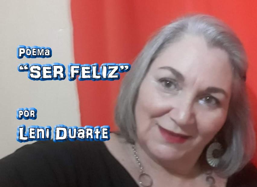 "12 - Poema ""SER FELIZ"" por Leni Duarte - Pílulas de Poesia"