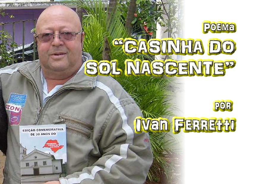 "06 - Poema ""CASINHA DO SOL NASCENTE"" por Ivan Ferretti - Pílulas de Poesia"