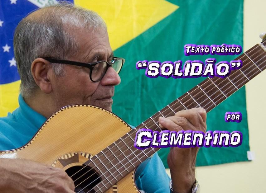 """06 - Texto poético """"A SOLIDÃO"""" por Clementino - Pílulas de Poesia"""