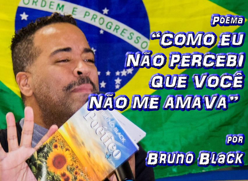 """07 - Poema """"COMO EU NÃO PERCEBI QUE VOCÊ NÃO ME AMAVA"""" por Bruno Black - Pílulas de Poesia"""