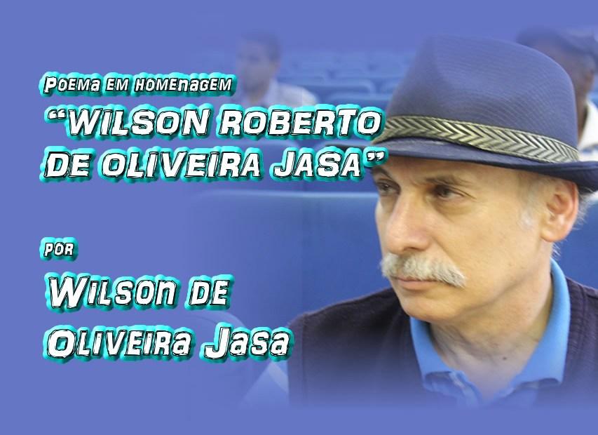 """07 - Poema em homenagem """"WILSON ROBERTO DE OLIVEIRA JASA"""" por Wilson de Oliveira Jasa - Pílulas de Poesia"""