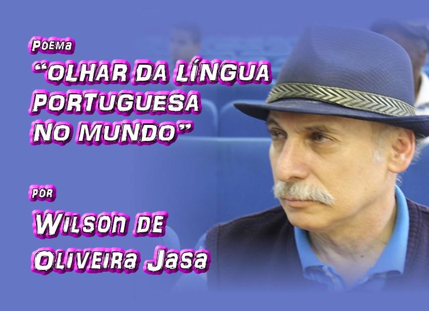 "08 - Poema ""OLHAR DA LÍNGUA PORTUGUESA NO MUNDO"" por Wilson de Oliveira Jasa - Pílulas de Poesia"