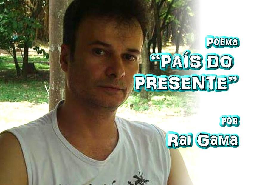 "08 - Poema ""PAÍS DO PRESENTE"" por Rai Gama - Pílulas de Poesia"