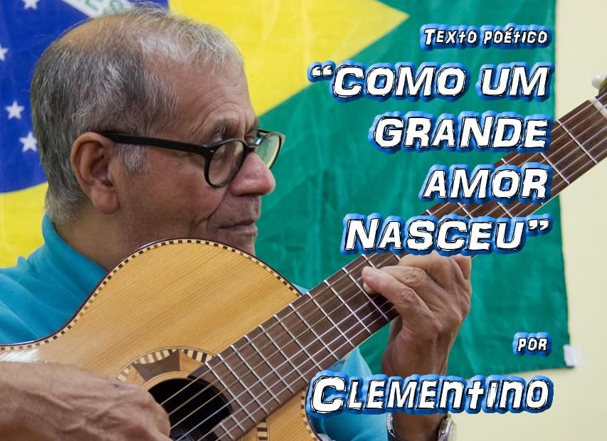 """08 - Texto poético """"COMO UM GRANDE AMOR NASCEU"""" por Clementino - Pílulas de Poesia"""