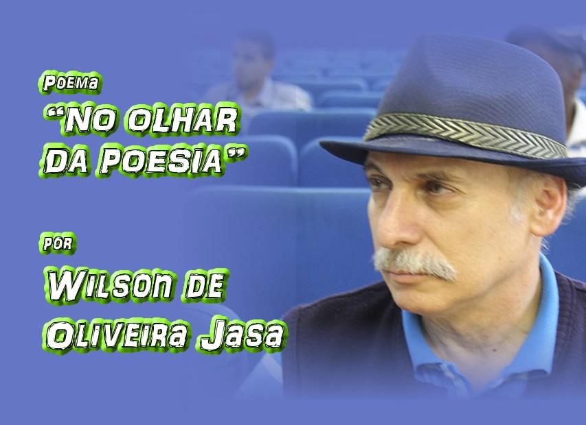 "09 - Poema ""NO OLHAR DA POESIA"" por Wilson de Oliveira Jasa - Pílulas de Poesia"