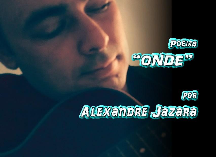 """09 - Poema """"ONDE"""" por Alexandre Jazara - Pílulas de Poesia"""