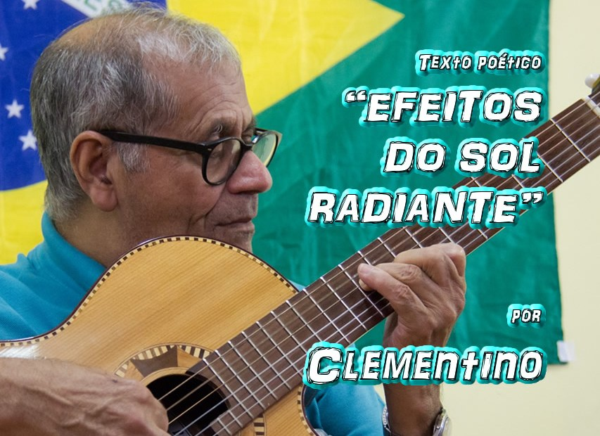 "09 - Texto poético ""EFEITOS DO SOL RADIANTE"" por Clementino - Pílulas de Poesia"