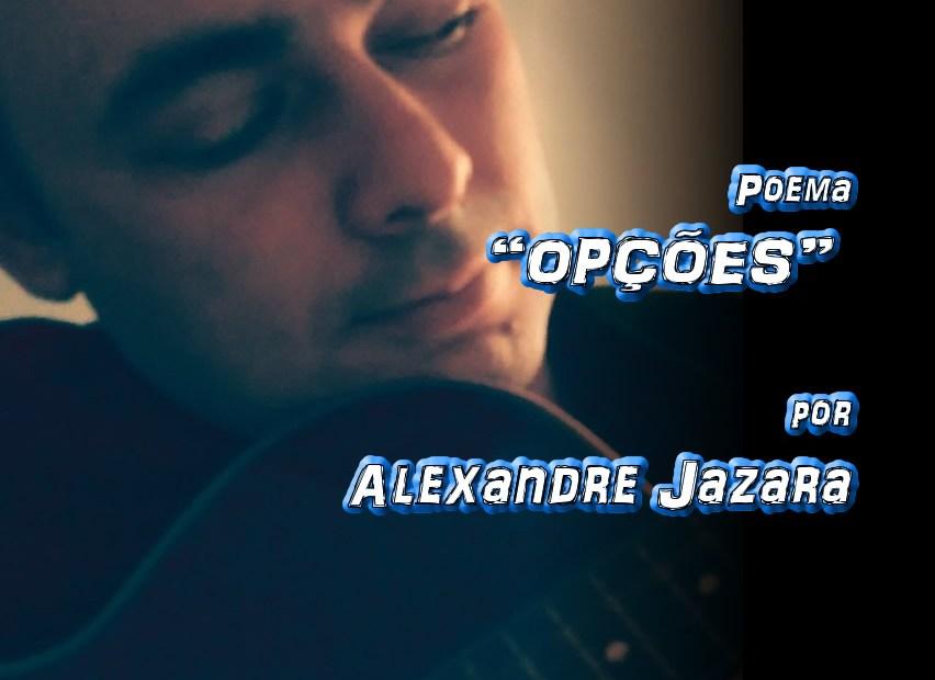 """10 - Poema """"OPÇÕES"""" por Alexandre Jazara - Pílulas de Poesia"""