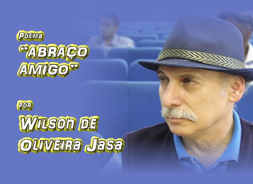 """11 - Poema """"ABRAÇO AMIGO"""" por Wilson de Oliveira Jasa - Pílulas de Poesia"""