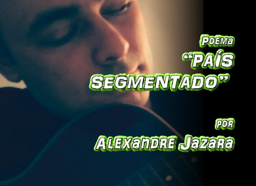 "11 - Poema ""PAÍS FRAGMENTADO"" por Alexandre Jazara - Pílulas de Poesia"
