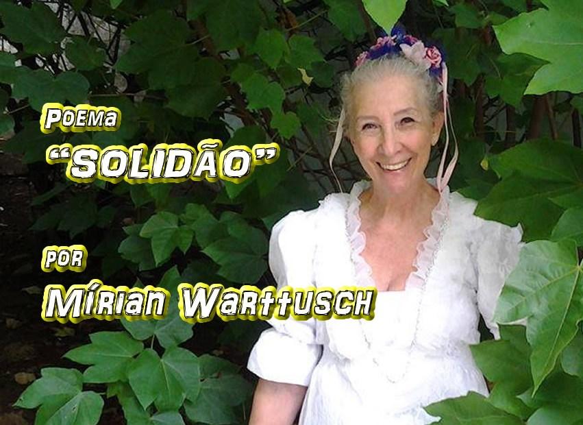 """11 - Poema """"SOLIDÃO"""" por Mírian Warttusch - Pílulas de Poesia"""