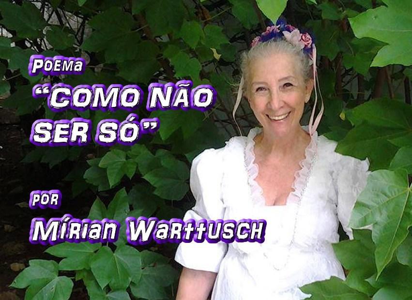 """12 - Poema """"COMO NÃO SER SÓ"""" por Mírian Warttusch - Pílulas de Poesia"""