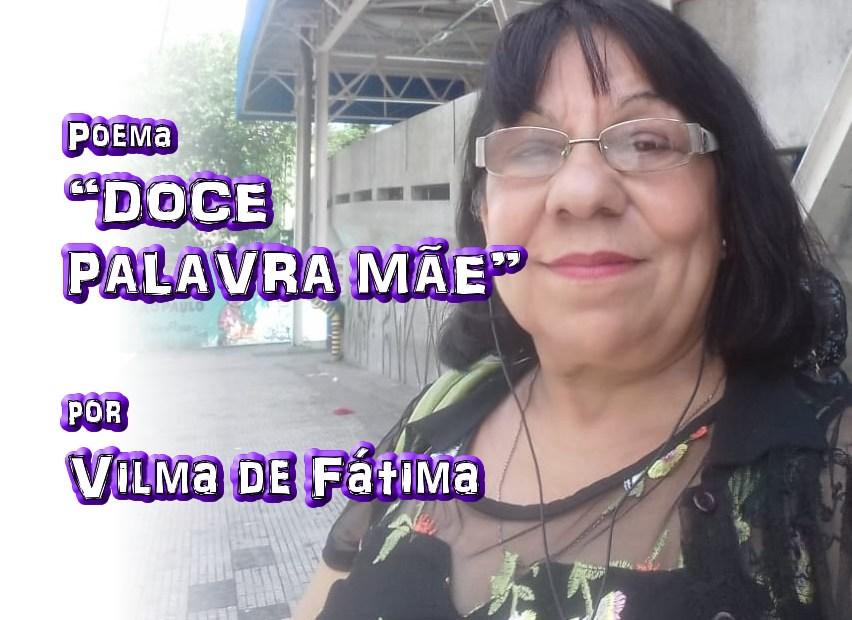"""05 - Poema """"DOCE PALAVRA MÃE"""" por Vilma de Fátima - Pílulas de Poesia"""