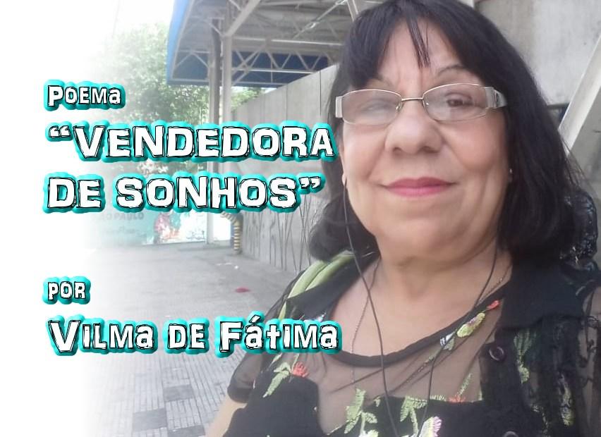 """06 - Poema """"VENDEDORA DE SONHOS"""" por Vilma de Fátima - Pílulas de Poesia"""