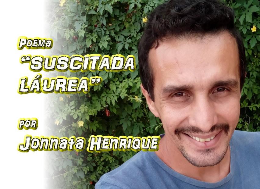 """11 - """"SUSCITADA LÁUREA"""" por Jonnata Henrique - poema - Pílulas de Poesia"""