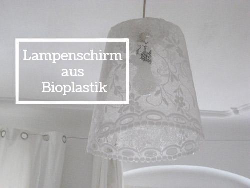 Bioplastik Lampenschirm - Rezept und Anleitung
