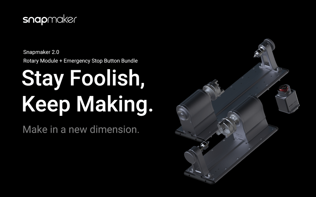 Snapmaker 2.0 Rotary Module & Emergency Stop Button public pre-order starts today! Maker stories winners announced!
