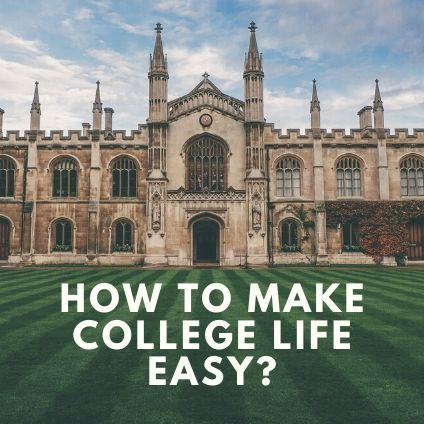 How to make College Life easy?