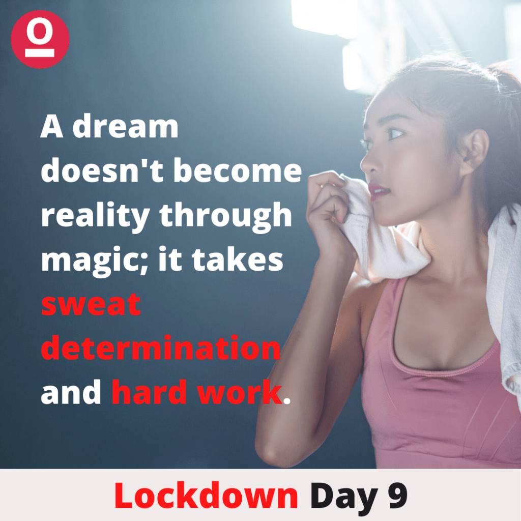 A dream doesn't become reality through magic, it takes sweat, determination and hard work. - Inspirational Quote during Lockdown