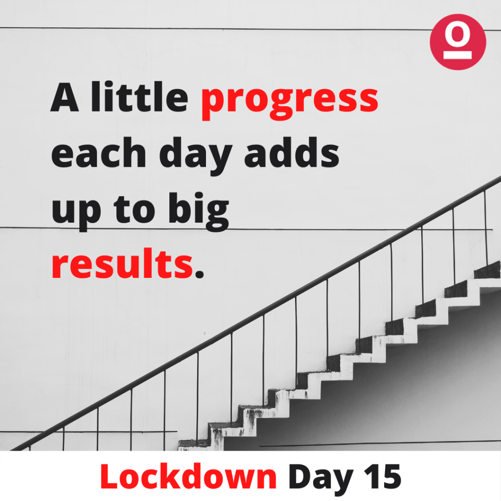 A little progress each day adds up to big results. - Inspirational Quotes during Lockdown