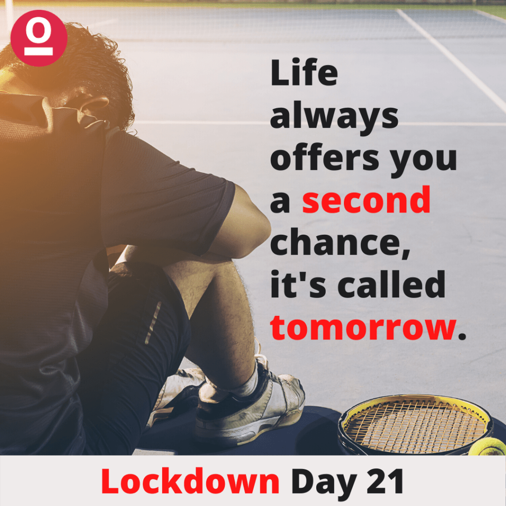 Life always offers you a second chance, it's called tomorrow. - Inspirational quotes during Lockdown.