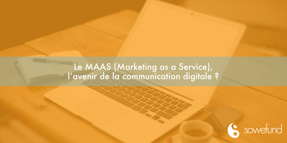 Le MAAS (Marketing as a Service), L'avenir de la communication digitale ?