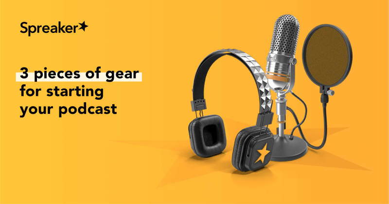 3 pieces of gear for starting your podcast