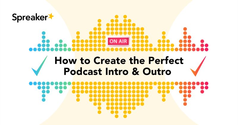 How to Create the Perfect Podcast Intro and Outro