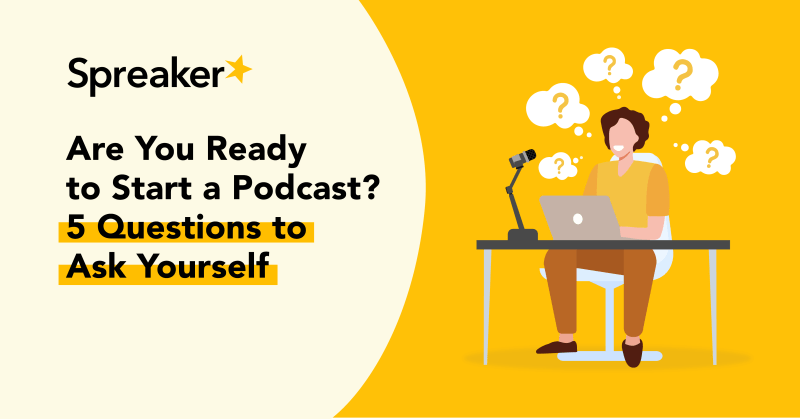 Are You Ready to Start a Podcast 5 Questions to Ask Yourself