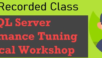 SQL Server Performance Tuning Practical Workshop - Relaunched Online-Recorded-Class