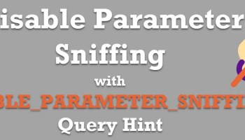 SQL SERVER - Parameter Sniffing and OPTION (RECOMPILE) disableparametersniffing