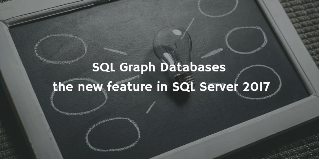 SQL Graph Database – the new feature in SQL Server 2017