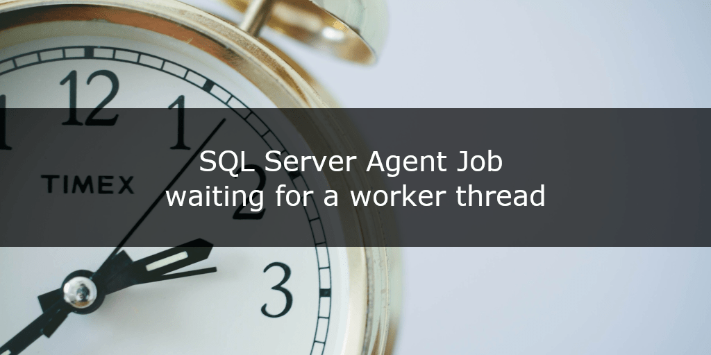 SQL Server Agent Job waiting for a worker thread