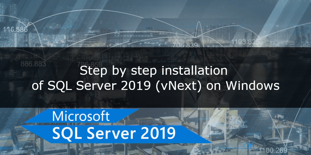 Step by step installation of SQL Server 2019 (vNext) on Windows
