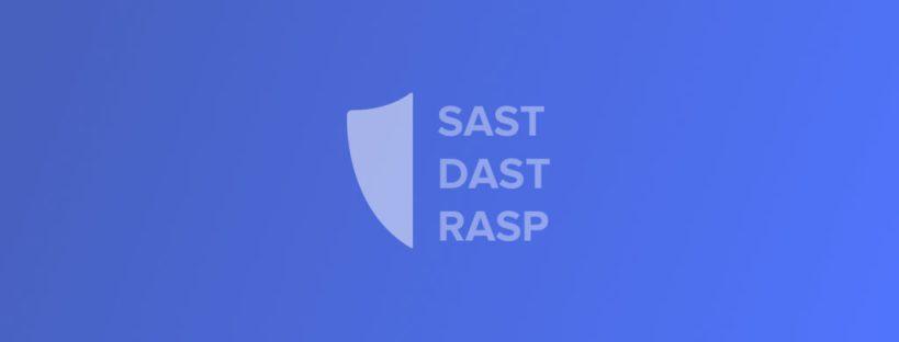 SAST vs. DAST vs. RASP