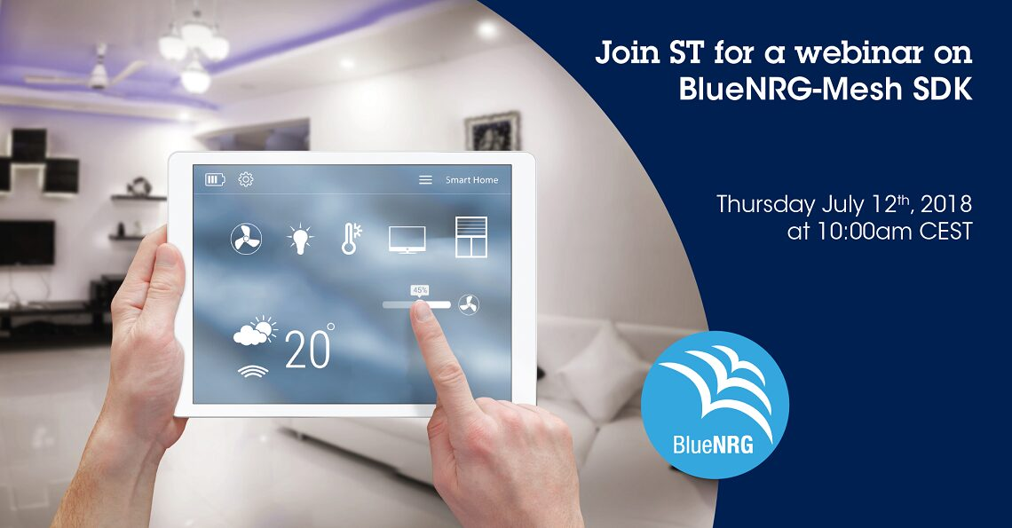 Join ST for a 1-hour webinar on how to build secure Bluetooth mesh networks with the new BlueNRG-Mesh SDK