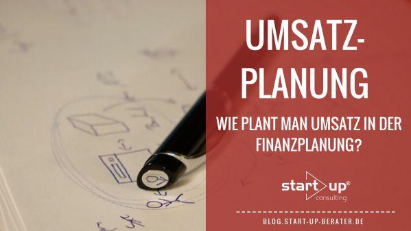 Umsatzplanung - Wie plant man Umsatz in der Finanzplanung?