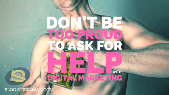 Don't be too proud to ask for help with digital marketing