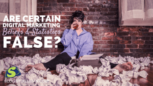 Are certain digital marketing beliefs and statistics false